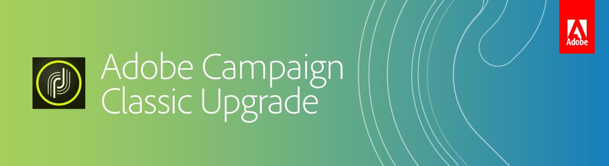 Adobe Campaign Classic Upgrade